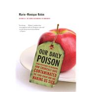 Our Daily Poison by Robin, Marie-Monique; Schein, Allison; Vergnaud, Lara, 9781595589095