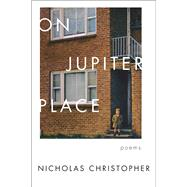 On Jupiter Place Poems by Christopher, Nicholas, 9781619029095