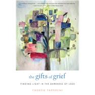The Gifts of Grief: Finding Light in the Darkness of Loss by Tappouni, Therese Amrhein, 9781938289095