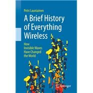A Brief History of Everything Wireless by Launiainen, Petri, 9783319789095