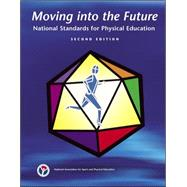 Moving into the Future : National Standards for Physical Education by Unknown, 9780883149096