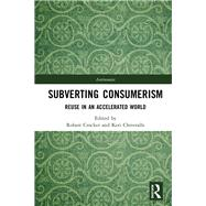 Subverting Consumerism: Reuse in an Accelerated World by Crocker; Robert, 9781138189096
