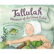 Tallulah: Mermaid of the Great Lakes by Brennan-Nelson, Denise; Hartung, Susan Kathleen, 9781585369096