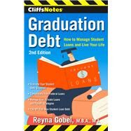 CliffsNotes Graduation Debt: How to Manage Student Loans and Live Your Life by Gobel, Reyna, 9780544319097