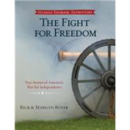 The Fight for Freedom: True Stories of America's War for Independence by Boyer, Rick; Boyer, Marilyn, 9780890519097