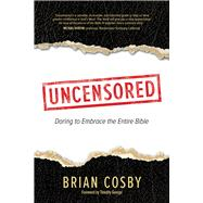 Uncensored Daring to Embrace the Entire Bible by Cosby, Brian; George, Timothy, 9781434709097