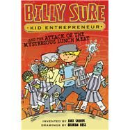 Billy Sure Kid Entrepreneur and the Attack of the Mysterious Lunch Meat by Sharpe, Luke; Ross, Graham, 9781481479097