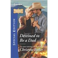 Destined to Be a Dad by Butler, Christyne, 9780373659098