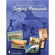 The Ultimate Collector's Guide to Surfing Postcards by Martin, Mary L., 9780764329098