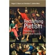 Reclaiming Pietism: Retrieving an Evangelical Tradition by Olson, Roger E.; Winn, Christian T. Collins, 9780802869098