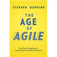 The Age of Agile by Denning, Stephen, 9780814439098