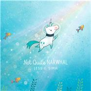 Not Quite Narwhal by Sima, Jessie; Sima, Jessie, 9781481469098