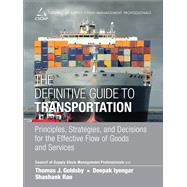 The Definitive Guide to Transportation Principles, Strategies, and Decisions for the Effective Flow of Goods and Services by CSCMP; Goldsby, Thomas J.; Iyengar, Deepak; Rao, Shashank, 9780133449099