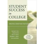 Student Success in College, (Includes New Preface and Epilogue) Creating Conditions That Matter by Kuh, George D.; Kinzie, Jillian; Schuh, John H.; Whitt, Elizabeth J., 9780470599099