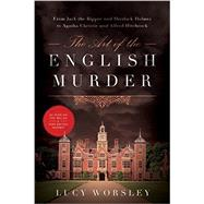 The Art of the English Murder by Worsley, Lucy, 9781605989099