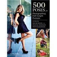 500 Poses for Photographing Full-Length Portraits A Visual Sourcebook for Digital Portrait Photographers by Perkins, Michelle, 9781608959099