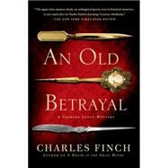An Old Betrayal A Charles Lenox Mystery by Finch, Charles, 9781250049100