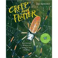 Creep and Flutter The Secret World of Insects and Spiders by Arnosky, Jim, 9781454919100