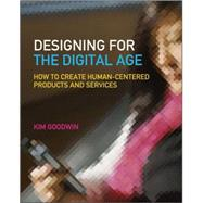 Designing for the Digital Age : How to Create Human-Centered Products and Services by Goodwin, Kim; Cooper, Alan, 9780470229101