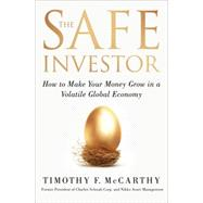 The Safe Investor How to Make Your Money Grow in a Volatile Global Economy by McCarthy, Tim, 9781137279101