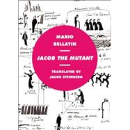 Jacob the Mutant by Bellatin, Mario; Steinberg, Jacob, 9781939419101