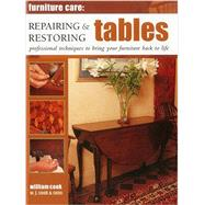 Furniture Care: Repairing & Restoring Tables: Professional Techniques to Bring Your Furniture Back to Life by Cook, William; W. J. Cook & Sons; Freeman, John, 9780754829102