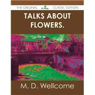 Talks About Flowers. by Wellcome, M. D., 9781486439102