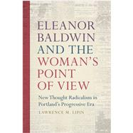Eleanor Baldwin and the Woman's Point of View by Lipin, Lawrence M., 9780870719103