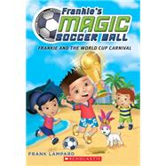 Frankie and the World Cup Carnival (Frankie's Magic Soccer Ball #6) by Lampard, Frank, 9781338089103
