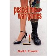 Peacetime War Games by Franklin, Noel E., 9781425729103