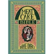 The Meat Cake Bible by Darcy, Dame, 9781606999103