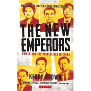 The New Emperors Power and the Princelings in China by Brown, Kerry, 9781780769103