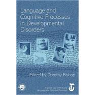 Language and Cognitive Processes in Developmental Disorders: A Special Issue of Language and Cognitive Processes by Bishop,Dorothy;Bishop,Dorothy, 9781841699103