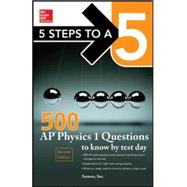 5 Steps to a 5 500 AP Physics 1 Questions to Know by Test Day by Unknown, 9780071849104