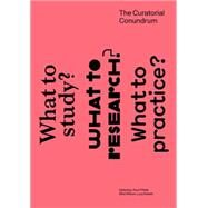 The Curatorial Conundrum by O'Neill, Paul; Wilson, Mick; Steeds, Lucy, 9780262529105
