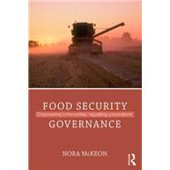 Food Security Governance: Empowering communities, regulating corporations by McKeon; Nora, 9780415529105