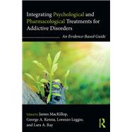 Integrating Psychological and Pharmacological Treatments for Addictive Disorders: An Evidence-Based Guide by MacKillop; James, 9781138919105