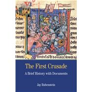 The First Crusade A Brief History with Documents by Rubenstein, Jay Carter, 9781457629105