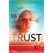 Don't You Trust Me? by Kindl, Patrice, 9781481459105