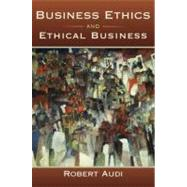 Business Ethics and Ethical Business by Audi, Robert, 9780195369106