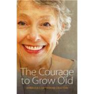 The Courage to Grow Old by Crafton, Barbara Cawthorne, 9780819229106