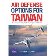 Air Defense Options for Taiwan An Assessment of Relative Costs and Operational Benefits by Lostumbo, Michael J.; Frelinger, David R.; Williams, James; Wilson, Barry, 9780833089106