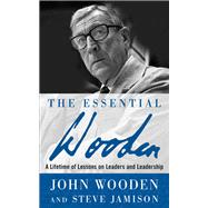 The Essential Wooden: A Lifetime of Lessons on Leaders and Leadership by Wooden, John; Jamison, Steve, 9781260129106