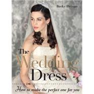 The Wedding Dress: How to Make the Perfect One for You by Drinan, Becky, 9781861089106