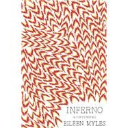 Inferno A Poet's Novel by Myles, Eileen, 9781944869106