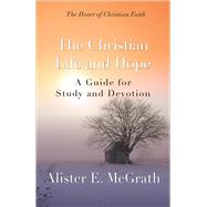 The Christian Life and Hope by McGrath, Alister E., 9780664239107