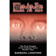 Killer for Hire : The Final Chapter of the Alabama Twins Murder Case by Lunsford, Barbara, 9780980119107