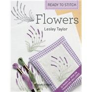 Ready to Stitch: Flowers by Taylor, Lesley, 9781844489107