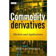 Commodity Derivatives : Markets and Applications by Schofield, Neil C., 9780470019108