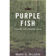 Purple Fish: A Heart for Sharing Jesus by Wilson, Mark O., 9780898279108